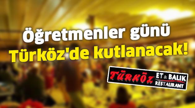 Öğretmenler günü Türköz'de kutlanacak!