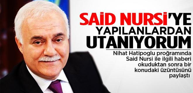 Nihat Hatipoğlu: Said Nursi'ye yapılandan utanıyorum