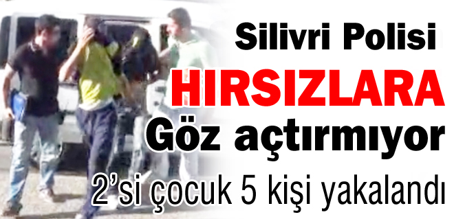 Silivri Polisi hırsızlara göz açtırmıyor