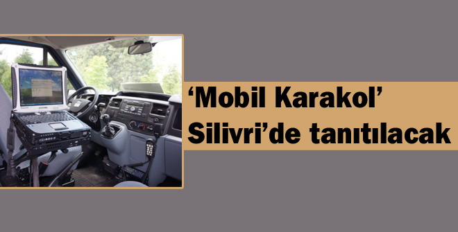 'Mobil Karakol' Silivri'de tanıtılacak
