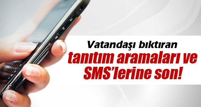 Tanıtım aramaları ve SMS'lerine son!