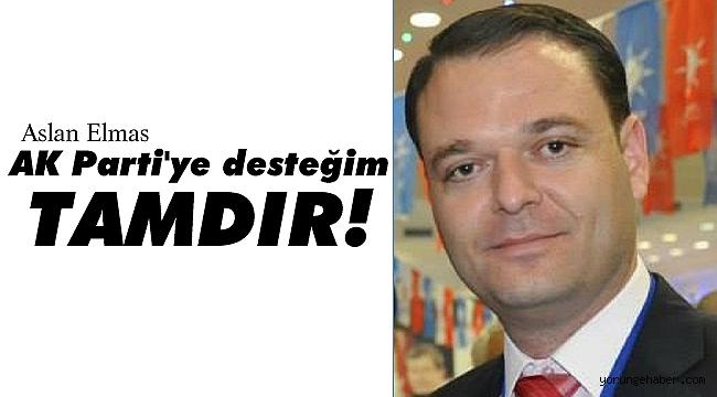 Elmas, AK Parti'ye desteğim tamdır!