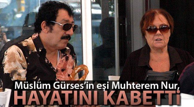 Muhterem Nur, hayatını kaybetti