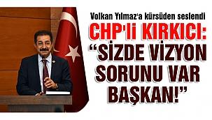 CHP'li Kırkıcı, Başkan Yılmaz'a yüklendi