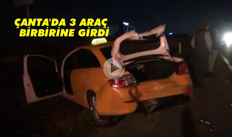Çanta'da 3 araç birbirine girdi